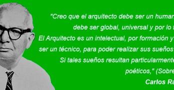 Creo que el arquitecto debe ser un humanista. Su visión debe ser global, universal y por lo tanto local – Carlos Raúl Villanueva