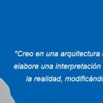 Creo en una arquitectura que parta de la realidad – Carlos Raúl Villanueva