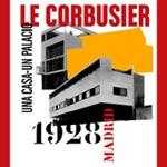 Le Corbusier Madrid, 1928. Una casa – Un palacio