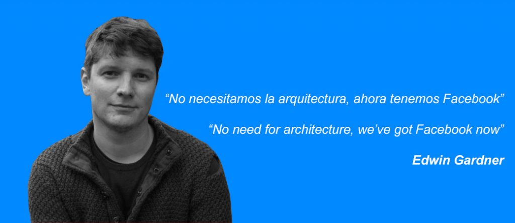 No necesitamos la arquitectura, ahora tenemos Facebook – Edwin Gardner