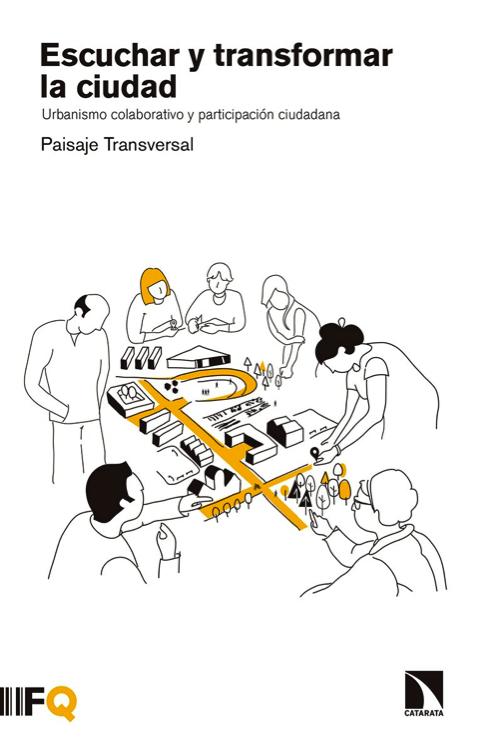 Escuchar y transformar la ciudad Paisaje Transversal urbanismo colaborativo
