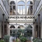 Espacios revelados. Nuevas miradas sobre arquitectura histórica