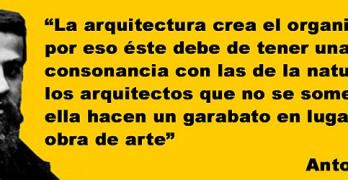 Los arquitectos que no se sometan a ella (la naturaleza) hacen un garabato en lugar de una obra de arte – Antonio Gaudí