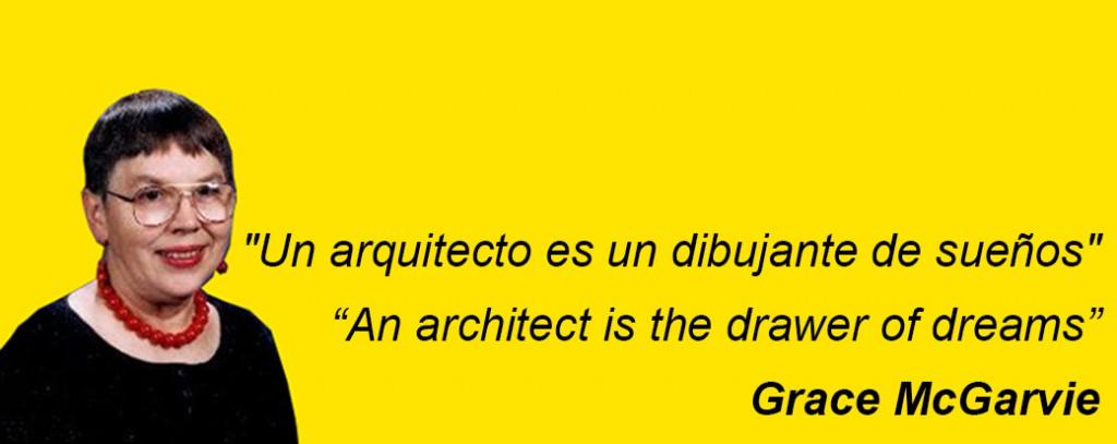 Un arquitecto es un dibujante de sueños – Grace McGarvie