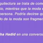 Las colaboraciones en el mundo de la moda son fragmentos de que podría pasar en la arquitectura - Zaha Hadid