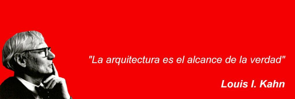 La arquitectura es el alcance de la verdad – Kahn
