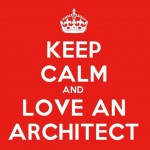 Keep calm and love an architect
