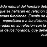 La medida natural del hombre debe servir de base a todas las escalas - Le Corbusier