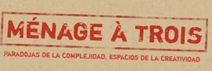 Ménage à Trois: Andrés Perea + Nicolás Caparrós + Emilio Luque | 'Paradojas de la complejidad, espacios de la creatividad'