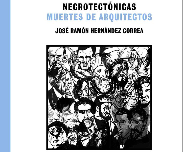 Necrotectónicas. Muertes de arquitectos por José Ramón Hernández Correa