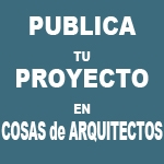 Publica tu proyecto en COSAS de ARQUITECTOS