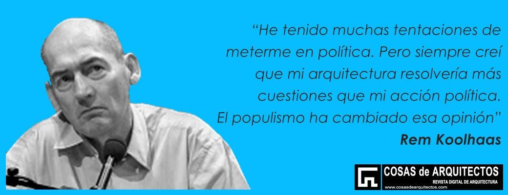 Rem-Koolhaas-politica-populismo-arquitectura