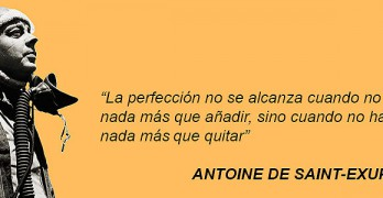 La perfección no se alcanza cuando no hay nada más que añadir – Saint-Exupéry