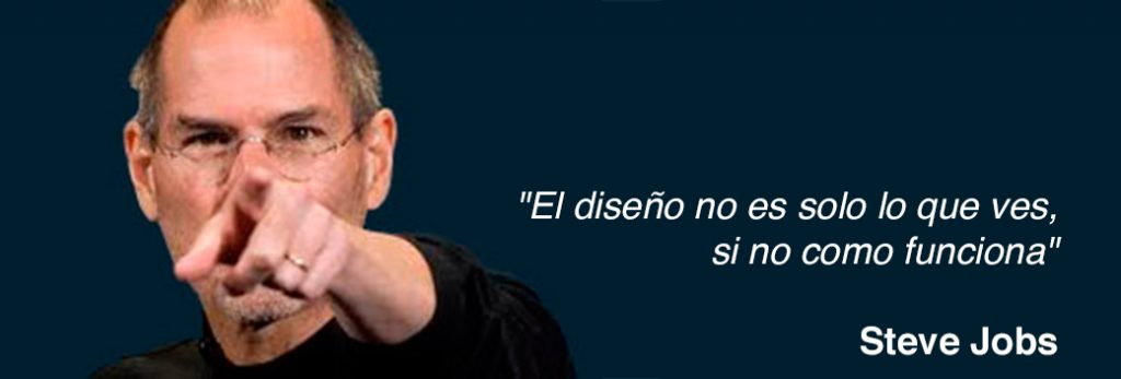"""""""El diseño no es solo lo que ves, si no como funciona"""" – Steve Jobs"""