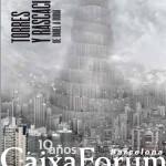 Torres y rascacielos. De Babel a Dubái. CaixaForum Barcelona
