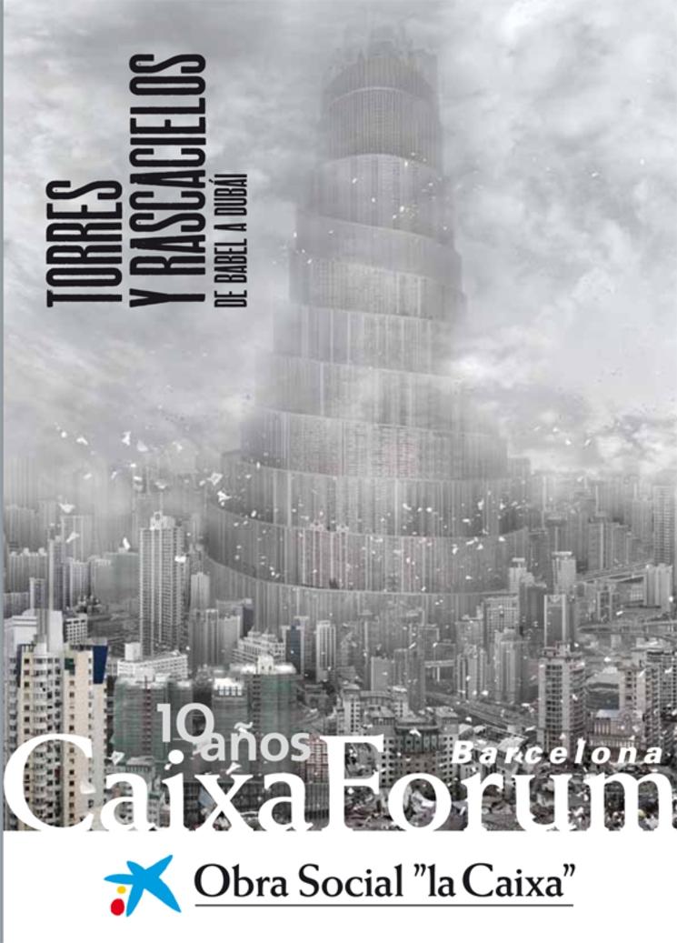 Torres y Rascacielos. De Babel a Dubai. Caixa Forum