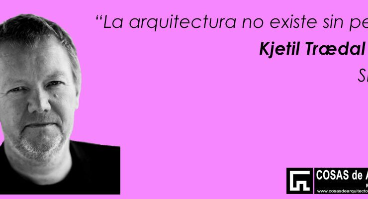arquitectura-no-existe-sin-personas-kjetil-traedal-thorsen-snohetta