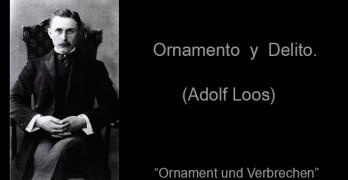 Ornamento y Delito, Adolf Loos. (1908) – Un escrito en pro de la actuación social de la Arquitectura